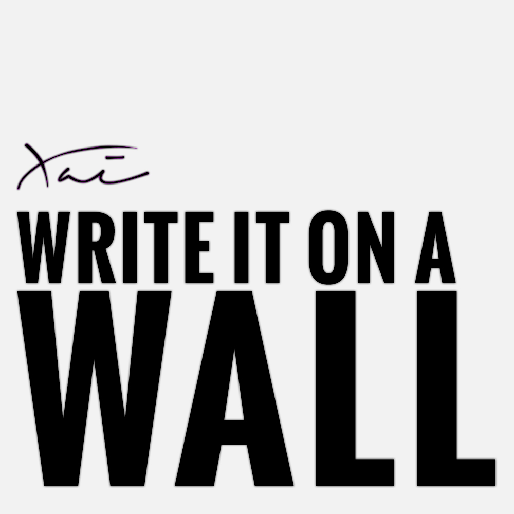 """Write It On A Wall"" by Xai"
